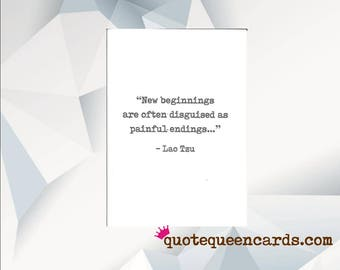 New beginnings are often disguised as  painful endings, Lao Tzu Quote,  cheer up card, encouragement Card,  Stay Strong, hard times card