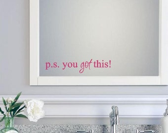p.s. you got this! Mirror Decal | Bathroom Wall Decal | Wall Art | Bathroom Decor | Vinyl Lettering | Inspirational Quotes CE155