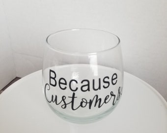 Because Customers Stemless Wine Glass, Customer Service Wine Glass, Sales Person Wine Glass, Because Cocktail Glass