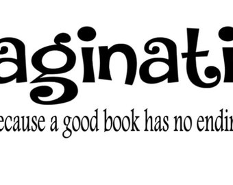 Imagination Because a Good Book Has No Ending Wall Decal