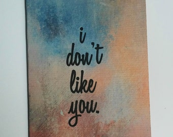 Greeting Cards / Funny Greeting Card / I Don't Like You Greeting Card