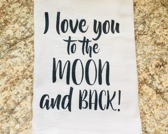 I love you to the moon and back Dish Towel Flour Sack Tea Towel