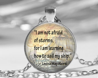 Louisa May Alcott Quote I am not afraid of storms quote sail my ship Pendant Necklace or Key Chain Famous Quotes Author Jewelry