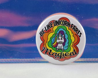 Be Like Unicorn Farts - Magical Pinback Button/Badge
