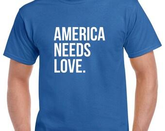 America Needs Love Tshirt- America Shirt- USA- Protest Tshirt- Gift
