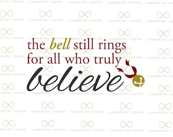 The Bell Still Rings For All Who Truly Believe ( Christmas, The Polar Express, Believe, Bell) PNG and SVG