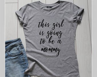 This Girl is going to be a Mommy Women's T-shirt New Mom Shirt Mothers Day Gift Baby shower Wife Gift Funny T-shirt Mom Shirt Mommy Shirt