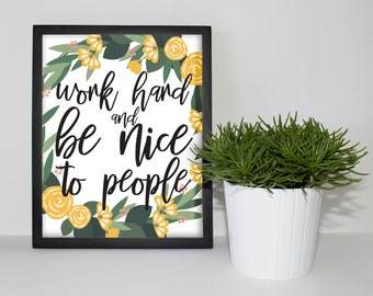 Work Hard and Be Nice to People, Inspirational Quote, Digital Print, Home Decor Prints, Art Prints, Printable, Quote Art, Yellow Flowers