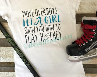 Move over boys and let a girl show you how to play hockey shirt