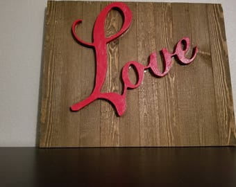 Have made LOVE wall decor.  Guys always remind her that you love her.  What better way to do this then with a handmade reminder...