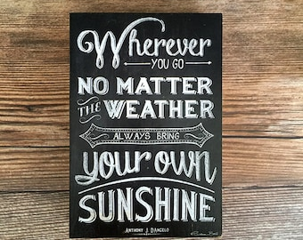 Wood Print Block: Wherever You Go No Matter the Weather, Always Bring Your Own Sunshine Inspirational Print