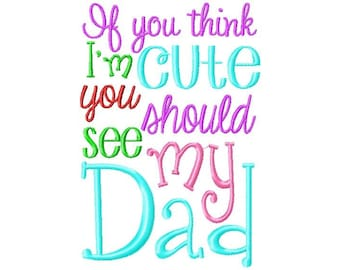 If you think I'm cute you should see my dad Embroidery Design INSTANT DOWNLOAD