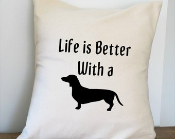 Life is Better with a Dachshund Pillow Cover 18x18 Inch Made to Order