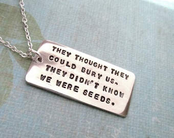 They Didn't Know We Were Seeds - Anti-fascist Statement Necklace or Key Chain Hand Stamped - Environmentalist - Activism - Persisted