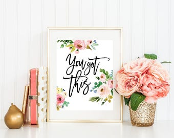 You got this printable art Printable quote Floral quote dorm wall art dorm decor inspirational quote gift for her Typography Floral Print