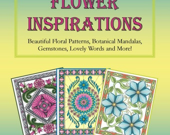 Adult Coloring Book of FLOWER INSPIRATIONS: Beautiful Floral Patterns, Botanical Mandalas, Gemstones, Lovely Words, and More!