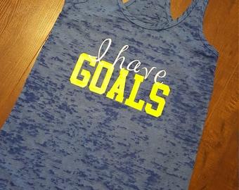 GOALS...I have GOALS workout/fitness burnout tank