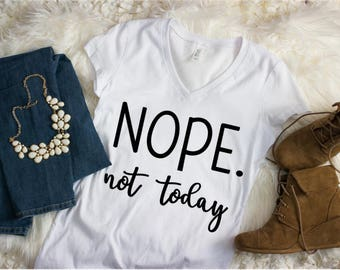 Nope Not Today Shirt / Wife Shirt / Mom Shirt / Mom Boss Shirt / Nope not today tank / Momlife Shirt / mom life tank /funny shirt
