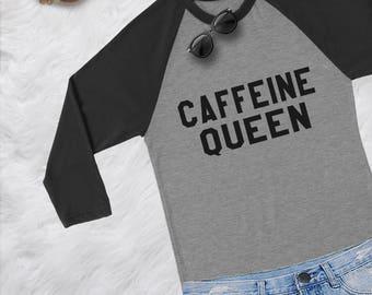 Caffeine queen coffee lover gift shirt girls t-shirt fashion slogan t shirt baseball shirt womens tshirts