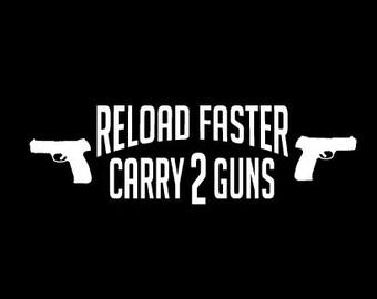 Reload Faster Carry 2 Guns Vinyl Decal Sticker