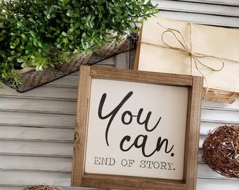 You Can. End of story. Mini Framed Sign. gallery wall. Motivational. Inspirational sign. Rustic Framed Sign.Farmhouse Style.