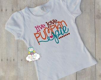 Live Love Pumpkin Pie Shirt or Bodysuit, Thanksgiving ,Thankful shirt, Turkey Day, Girl Thanksgiving Outfit, Girl Thanksgiving Clothing