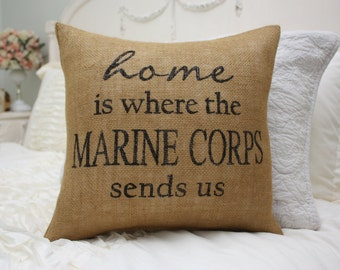 Burlap Pillow / Home is where the Marine Corps Sends Us