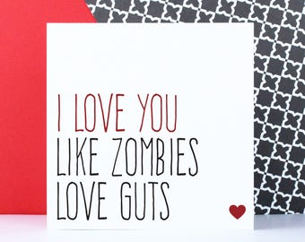 Funny zombie Valentines card, birthday or anniversary card for boyfriend or girlfriend, I love you like zombies love guts