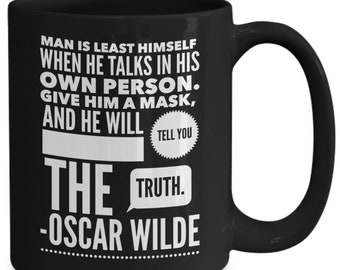 Give him a mask, and he will tell you the truth - oscar wilde quote coffee mug