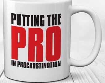 Procrastination Mug: Putting the Pro in Procrastination