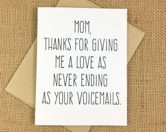 Mother's Day Card - Thanks For Giving Me a Love as Never Ending as Your Voicemails