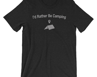Rather be camping shirt- I'd rather be camping- hiking and camping-outdoors shirt-lightweight hiking shirt- rather be- explore- outdoors