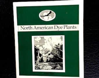 North American Dye Plants more than 750 colors each plant described natural dyes