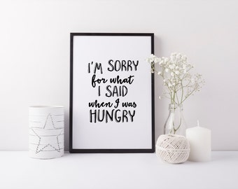 "PRINTABLE Art ""Im Sorry For What I said When I was Hungry"" Kitchen Decor Kitchen Wall Art Black and White Typography Art Print"