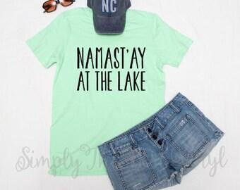 Namastay At The Lake Shirt | Lake Shirt | Lake Tee | Lake Life Shirt | Lake T Shirt | Lake Tshirt | Lake Shirt Women | Lake Shirts for Women