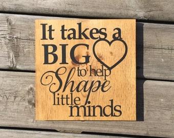BIG HEART SIGN It takes a big heart to shape little minds sign Teacher sign Caregiver sign Daycare provider sign Babysitter gift