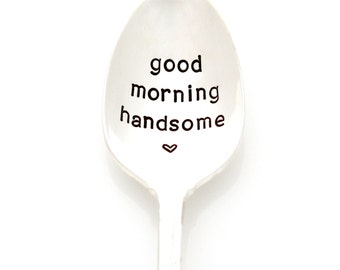 Valentine's Day Gift for Him, Good Morning Handsome. Anniversary Gift for Boyfriend. Hand stamped spoon, unique birthday gift for husband.