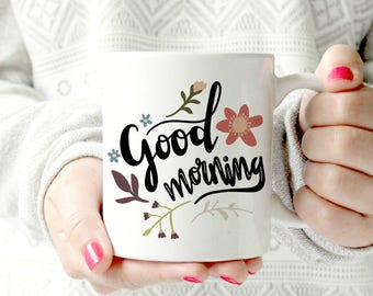 Good morning mug.flower mug.coffee mug, encouraging mug, magnolia mug
