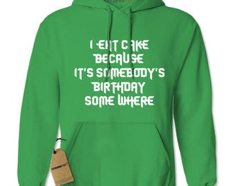 I Eat Cake Because Adult Hoodie Sweatshirt