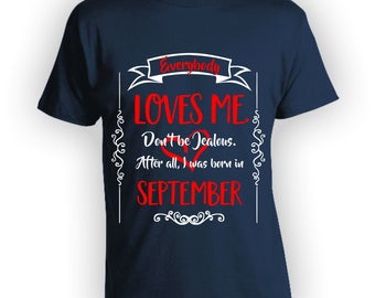 Everybody Loves Me Shirt Birthday Shirt September Shirt Gift for September Bday Virgo Libra Dont Be Jealous Born in September Baby TSC010