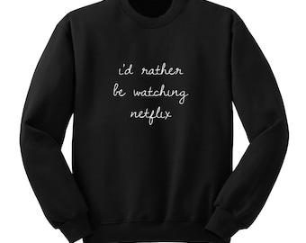 I'd Rather be Watching Netflix Sweater, Crew Neck Sweatshirt, 5SOS Band Shirt, One Direction Music Lover Gift, Teen Girl Gift, Trendy Tumblr