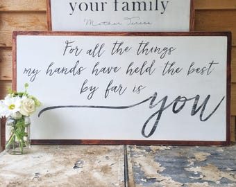 For All the Things My Hands Have Held the Best By Far Is You- Large Wood Sign- Inspirational Quote- Living Room- Bedroom Sign