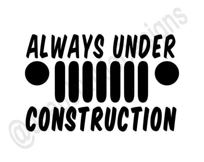 Always Under Construction Jeep Vinyl Decal