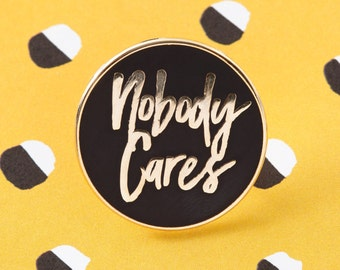 Nobody Cares Enamel Pin with clutch back // EP102