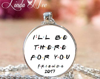 Friends TV Show I'll be there for you, FRIENDS TV Show Jewelry, Friends Tv Show Gift Best Friend Gift Friends Tv Show Pendant Necklace JPH58