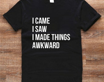 funny shirt  t shirt i came i saw i made things awkward t shirt 7 colors unisex tee ET103