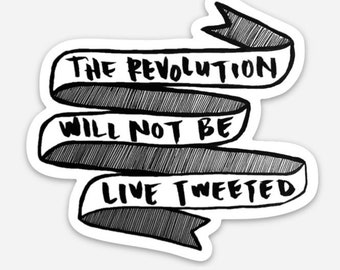 The Revolution Will Not Be Live Tweeted — Equality Human Rights Feminism Activist Sticker