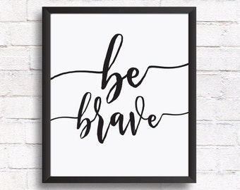 Quote prints, Printable art, Inspirational quote printable wall art, calligraphy print, typography print, home decor, wall art, Be brave