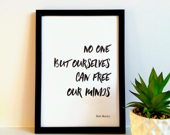 No one but ourselves can free our minds Print