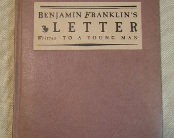Benjamin Franklin's Letter Written To A Young Man. EditionLimited to 500, 1926